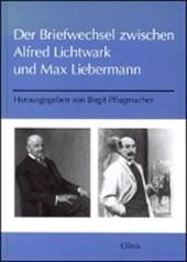 Der Briefwechsel zwischen Alfred Lichtwark und Max Liebermann