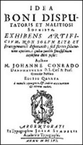 Idea boni Disputatoris et malitiosi Sophistae, exhibens artificium, non solum rite et strategematicè disputandi