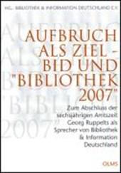"""Aufbruch als Ziel - BID und """"Bibliothek 2007"""""""