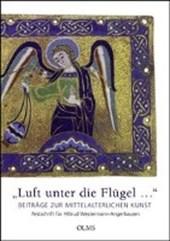 """""""Luft unter die Flügel..."""". Beiträge zur mittelalterlichen Kunst"""