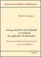 Gattung, Geschlecht und Gesellschaft im Frankreich des ausgehenden 19. Jahrhunderts - Studien zur Dichterkomponistin Augusta Holmès