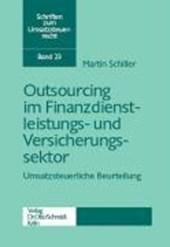 Outsourcing im Finanzdienstleistungs- und Versicherungssektor ¿ Umsatzsteuerliche Beurteilung