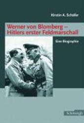 Werner von Blomberg: Hitlers erster Feldmarschall