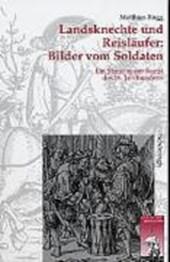 Landsknechte und Reisläufer: Bilder vom Soldaten