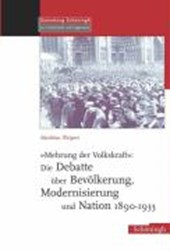 """""""Mehrung der Volkskraft"""": Die Debatte über Bevölkerung, Modernisierung und Nation 1890-1933"""