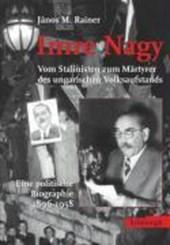 Imre Nagy - Vom Stalinisten zum Märtyrer des ungarischen Volksaufstands
