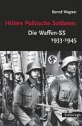Hitlers Politische Soldaten: Die Waffen-SS 1933 -