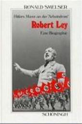"""Robert Ley. Hitlers Mann an der """"Arbeitsfront"""""""