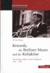 Die Berliner Mauer, Kennedy und die Kubakrise