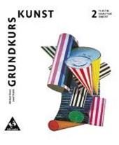 Grundkurs Kunst 2. Plastik, Skulptur, Objekt. Neubearbeitung