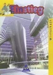 Einstieg. Wirtschaft. 7. - 10. Schuljahr. Schülerbuch. Bremen, Niedersachsen, Sachsen-Anhalt, Thüringen