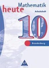 Mathematik heute 10. Arbeitsheft. Brandenburg, Sachsen-Anhalt. Neubeabeitung. Euro-Ausgabe