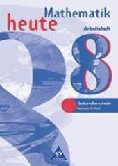 Mathematik heute 8. Arbeitsheft. Sachsen-Anhalt. Neubearbeitung