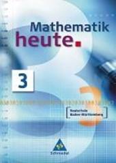Mathematik heute 3. Neubearbeitung. Schülerband. Baden-Württemberg. Realschule