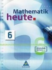 Mathematik heute 6. Neubearbeitung. Schülerband. Sachsen