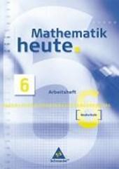 Mathematik heute 6. Arbeitsheft. Neubearbeitung
