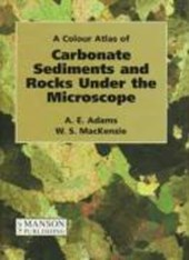 A Colour Atlas of Carbonate Sediments and Rocks Under the Microscope | A. E. Adams |