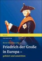 Friedrich der Große in Europa - gefeiert und umstritten