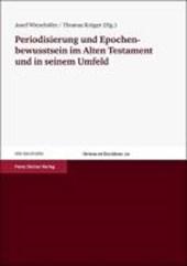 Periodisierung und Epochenbewusstsein im Alten Testament und in seinem Umfeld