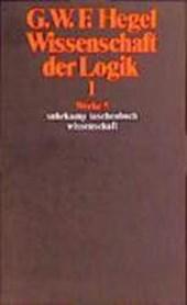 Wissenschaft der Logik I. Erster Teil. Die objektive Logik. Erstes Buch