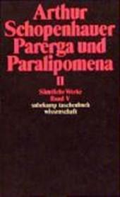 Parerga und Paralipomena II. Kleine philosophische Schriften