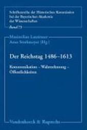 Der Reichstag 1486 - 1613: Kommunikation - Wahrnehmung - Öffentlichkeiten