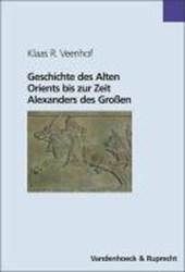 Geschichte des Alten Orients bis zur Zeit Alexanders des Grossen / Geschichte des Alten Orients bis zur Zeit Alexanders des Großen