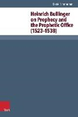 Heinrich Bullinger on Prophecy and the Prophetic Office (1523-1538) | Daniël Timmerman |