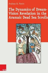 The Dynamics of Dream-Vision Revelation in the Aramaic Dead Sea Scrolls | Andrew Perrin |