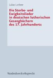 Die Sterbe- und Ewigkeitslieder in deutschen lutherischen Gesangbüchern des 17. Jahrhunderts