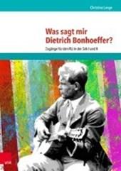 Was sagt mir Dietrich Bonhoeffer?