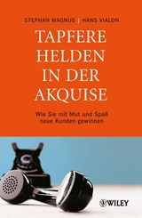 Tapfere Helden in der Akquise | Stephan Magnus |