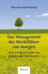Das Management der Marktfuhrer von Morgen - Acht  Erfolgsprinzipien im Zeitalter des Miteinander