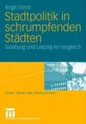 Stadtentwicklungspolitik in schrumpfenden Städten: Duisburg und Leipzig