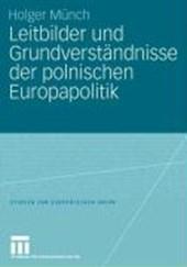 Leitbilder und Grundverständnisse der polnischen Europapolitik