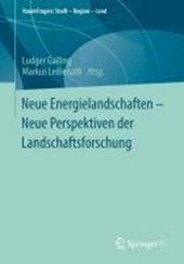 Neue Energielandschaften -  Neue Perspektiven der Landschaftsforschung