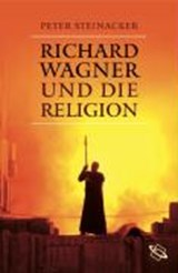 Richard Wagner und die Religion | Peter Steinacker |