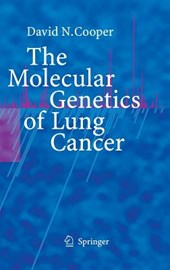 The Molecular Genetics of Lung Cancer | David N Cooper |