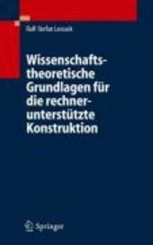Wissenschaftstheoretische Grundlagen für die rechnerunterstützte Konstruktion