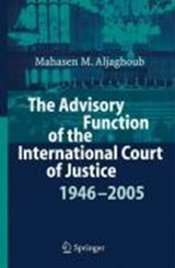 The Advisory Function of the International Court of Justice 1946-2005 | Mahasen Mohammad Aljaghoub |