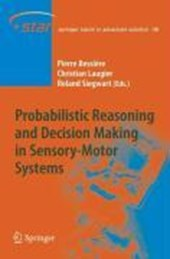 Probabilistic Reasoning and Decision Making in Sensory-Motor Systems
