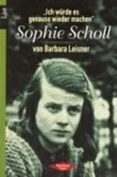'Ich würde es genauso wieder machen'. Sophie Scholl