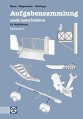 Aufgabensammlung nach Lernfeldern für Metallbauer. Fachstufe 2. Schülerausgabe