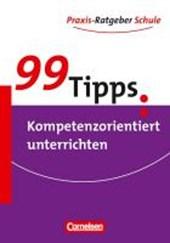 99 Tipps: Kompetenzorientiert unterrichten