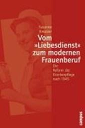 Vom »Liebesdienst« zum modernen Frauenberuf