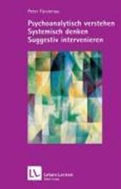 Psychoanalytisch verstehen - Systemisch denken - Suggestiv intervenieren