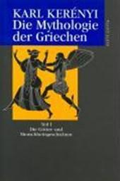 Die Mythologie der Griechen 1. Die Götter- und Menschheitsgeschichten