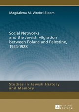Social Networks and the Jewish Migration between Poland and Palestine, 1924-1928 | Magdalena M. Wrobel Bloom |