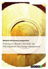 Führung im Wandel. Die Rolle der Führungskräfte im Change Management