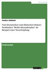 """Vom literarischen zum filmischen Diskurs: Fassbinders """"Berlin Alexanderplatz"""" als Beispiel einer Neuschöpfung"""